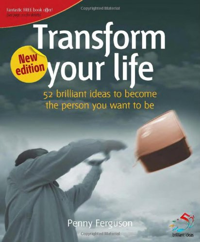 9781904902652: Transform your life: 52 brilliant ideas for becoming the person you want to be