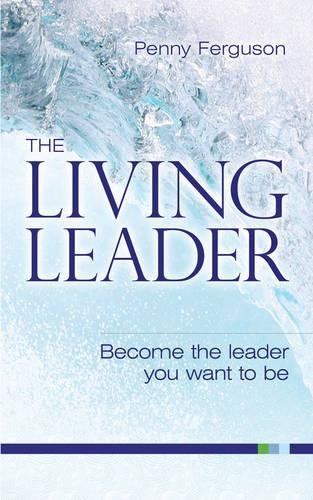 9781904902898: The Living Leader: Become the leader you want to be (Bright Is)