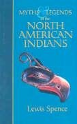 Myths and Legends of the North American: Spence, Lewis