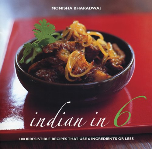 9781904920168: Indian in 6: 100 Irresistible Recipes That Use 6 Ingredients or Less