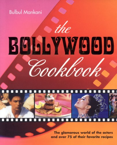 THE BOLLYWOOD COOKBOOK: The Glamorous World of: Bulbul Mankani