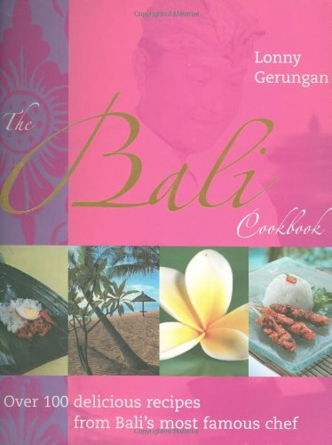 9781904920700: The Bali Cookbook: Over 100 Delicious Recipes from Bali's Most Famous Chef