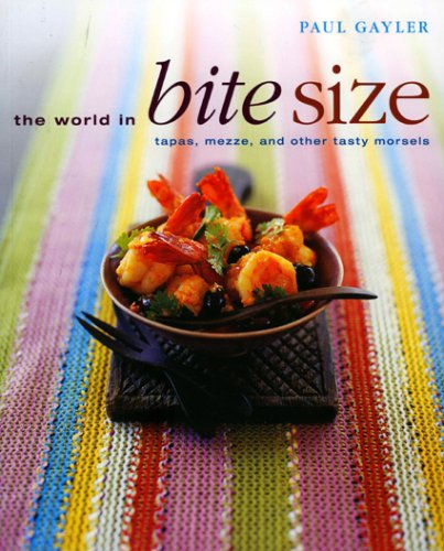 9781904920724: The World in Bite Size: Tapas, Mezze And Other Tasty Morsels