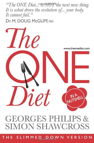 The ONE Diet In A Nutshell: The Slimmed Down Version: Philips, Georges; Shawcross, Simon