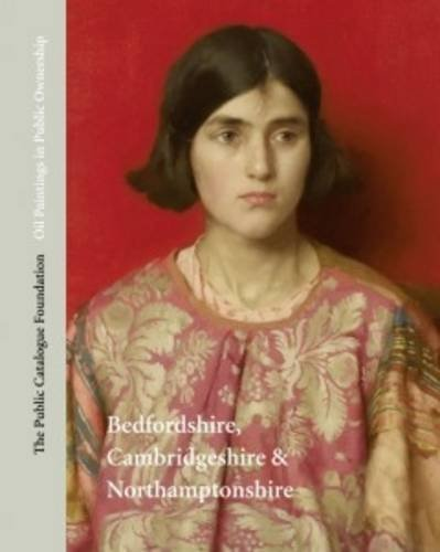 Oil Paintings in Public Ownership: in Bedfordshire, Cambridgeshire & Northamptonshire: The ...