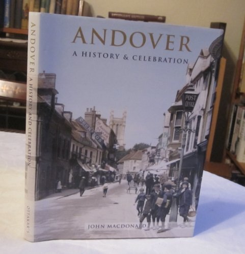 Andover: A History and Celebration of the: MacDonald, John;Frith, Francis;Francis