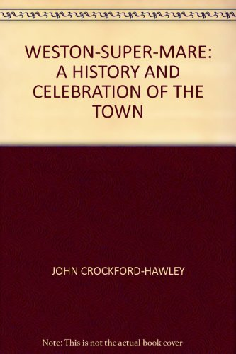 9781904938545: Weston-Super-Mare: a History and Celebration of the Town