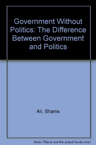 Government without Politics : The Difference between Government and Politics: Ali, Shams