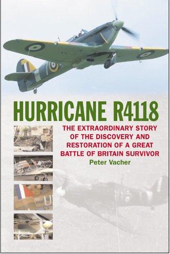 HURRICANE R4118: The Great Battle of Britain Survivor: Peter Vacher