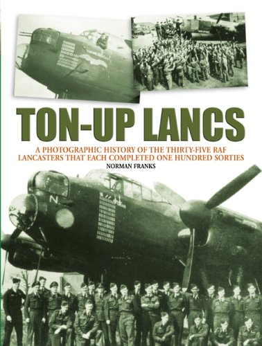 9781904943099: Ton-Up Lancs: A photographic record of the thirty-five RAF Lancasters that each completed one hundred sorties