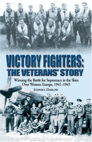 Victory Fighters : Winning the Battle for Supremacy in the Skies over Western Europe, 1941-1945: ...