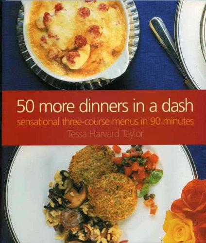 9781904943136: 50 More Dinners In A Dash: Sensational Three-Course Dinner Parties in 90 Minutes