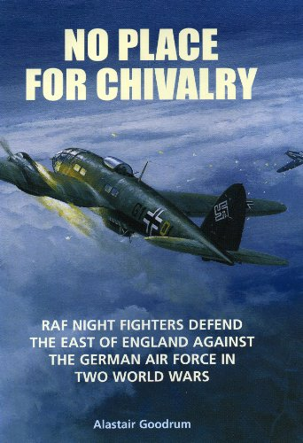 No Place for Chivalry : RAF Night Fighters Defend the East of England Against the German Air Forc...