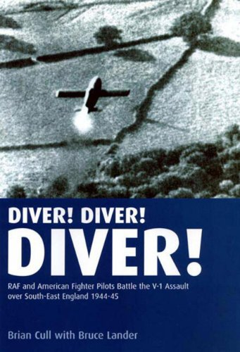 Diver! Diver! Diver! : RAF and American Fighter Pilots Battle the V-1 Assault over South-east Eng...