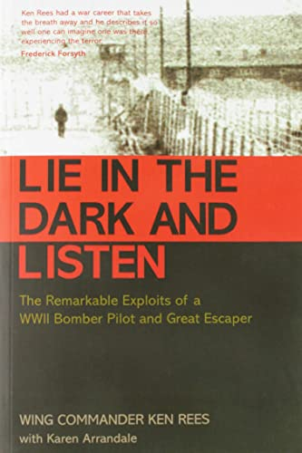 Lie in the Dark And Listen: The Remarkable Exploits of a Wwii Bomber Pilot And Great Escaper: Rees,...