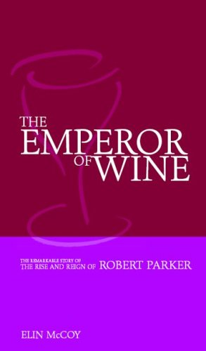 9781904943426: The Emperor of Wine: The Story of the Remarkable Rise and Reign of Robert Parker