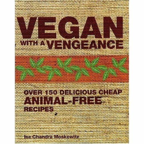 Vegan with a Vengeance: Over 150 Delicious, Cheap, Animal-free Recipes (1904943667) by Isa Chandra Moskowitz