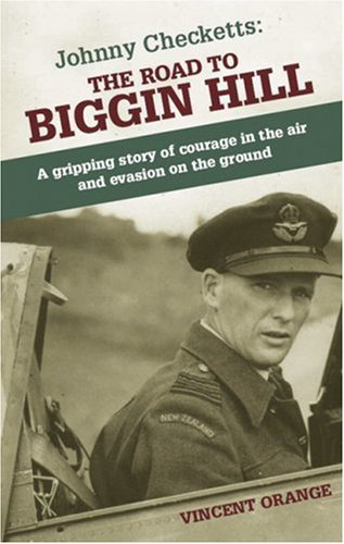 Johnny Checketts: The Road To Biggin Hill: A Gripping Story Of Courage In The Air And Evasion On ...