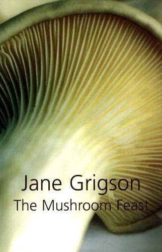 9781904943891: The Mushroom Feast: A Celebration of All Edible Fungi Cultivated, Wild and Dried, with Recipes