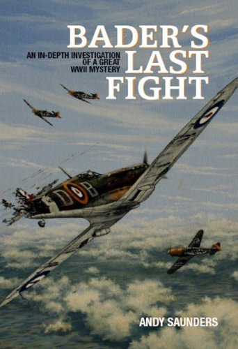 Bader's Last Fight an in Depth Investigation of a Great WWII Mystery