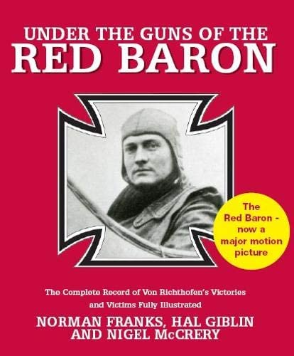 9781904943976: Under the Guns of the Red Baron: The Complete Record of Von Richthofen's Victories and Victims Fully Illustrated