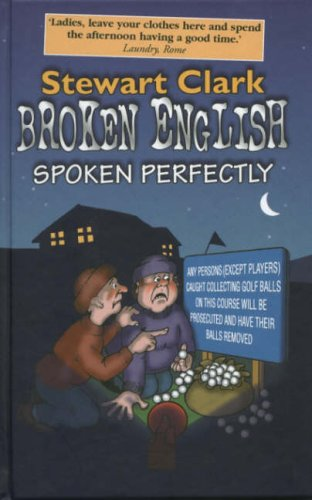 9781904945079: Broken English Spoken Perfectly: The Ultimate Collection of Howlers in English