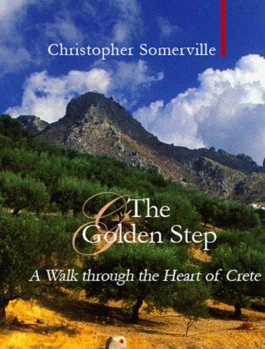 The Golden Step A Walk Through the Heart of Crete: Somerville, Christopher