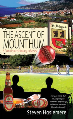 9781904955481: The Ascent of Mount Hum: A Croatian Cricketing Odyssey