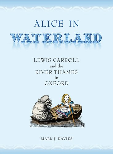 9781904955726: Alice in Waterland: Lewis Carroll and the River Thames in Oxford