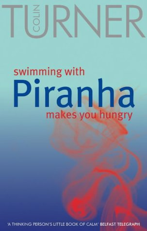 Swimming with Piranha Makes You Hungry: Turner, Colin