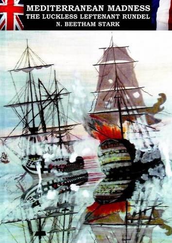 Mediterranean Madness: The Luckless Leftenant Rundel: Stark, N. Beetham