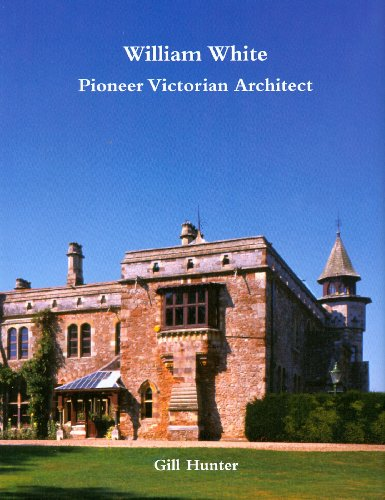 William White: Pioneer Victorian Architect: Gill Hunter