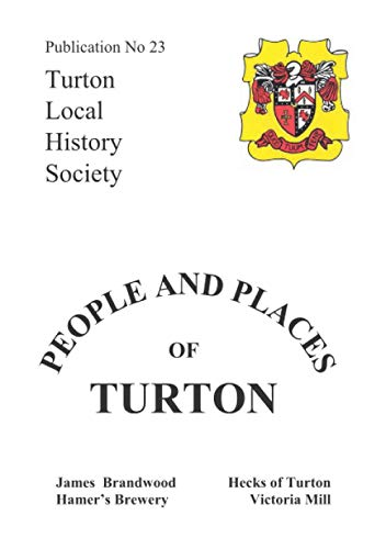 People and Places of Turton: Consisting of - James Brandwood & the Edgworth Quaker Meeting House,Hecks of Turton,the Volunteer Brewery and the Hamers,Victoria Mill - the Last Working Mill in Turton (1904974236) by Bagley, Pat; Francis, James J; Boardman, Jean; Tinsley, Lillian; Wood, Peter
