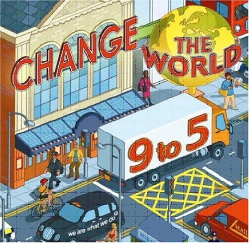 Change the World 9 to 5. 50 Actions to Change the World at Work: unknown