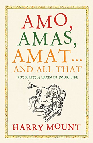 Amo, Amas, Amat... and All That: How to Become a Latin Lover: Mount, Harry