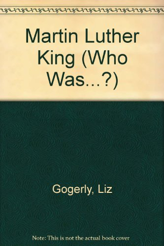 Martin Luther King (Who Was.?): Gogerly, Liz