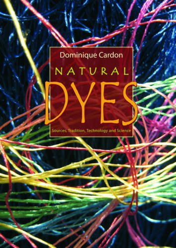 Natural Dyes: Sources, Traditions, Technology & Science: Cardon, Dominique
