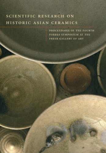 Scientific Research on Historic Asian Ceramics: Proceedings of the Fourth Forbes Symposium at the...