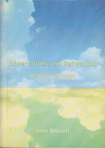 Observations and Reflections: Diapers to Dotage (9781904985280) by John Bennett