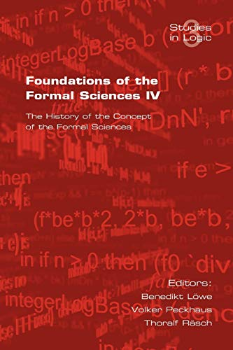 9781904987291: Foundations of the Formal Sciences. the History of the Concept of the Formal Sciences (Studies in Logic) (v. 4)