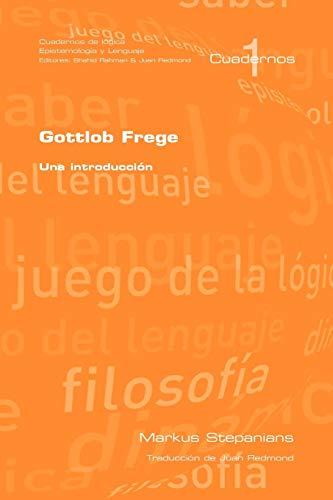 Gottlob Frege: Una Introduccion (Cuardernos De Logica,: M. Stepanians