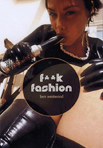 9781904989028: F**K FASHION: The Erotic Photography of Ben Westwood