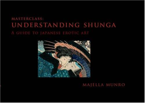 9781904989547: Understanding Shunga: A Guide to Japanese Erotic Art (Masterclass)