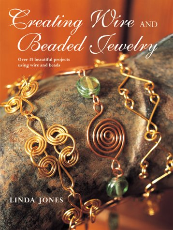 Creating Wire and Beaded Jewelry: Over 35 Beautiful Projects Using Wire and Beads 9781904991007 Creating Wire & Beaded Jewelry is the perfect introduction to the world of jewelry making. Containing over 35 stunning jewelry designs,