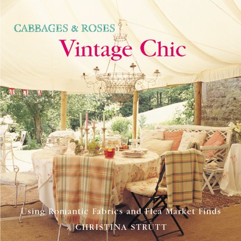 9781904991021: Cabbages and Roses: Vintage Chic/ Using Romantic Fabrics and Fleamarket Finds