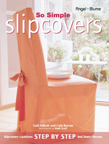 So Simple Slipcovers: Abbott, Gail, Burren, Cate