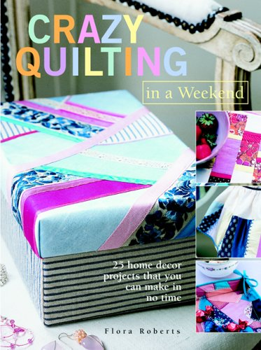 9781904991113: Crazy Quilts in a Weekend: 25 Projects for the Home