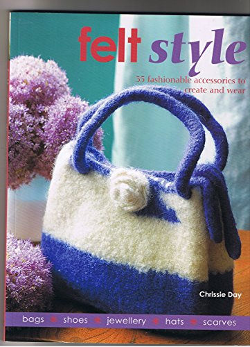 9781904991854: Felt Style: 35 Fashionable Accessories to Create and Wear