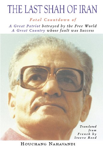 9781904997030: The Last Shah Of Iran: Fatal Countdown Of A Great Patriot Betrayed By The Free World, A Great Country Whose Fault Was Success