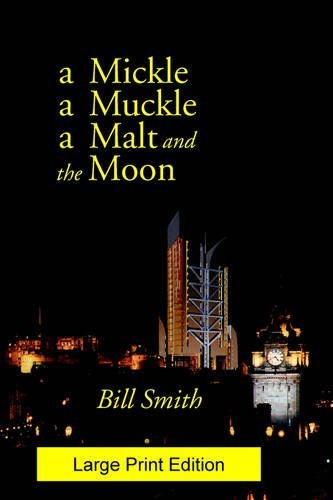 a Mickle, a Muckle, a Malt and the Moon (Large Print) (1904999085) by Bill Smith